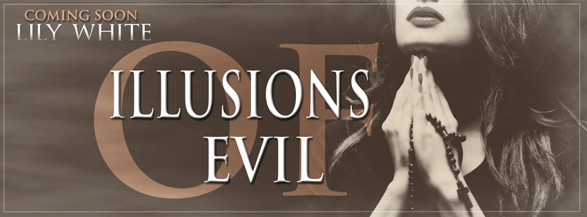 [Cover Reveal] ILLUSIONS OF EVIL by Lily White @lilywhitebooks @TheNextStepPR