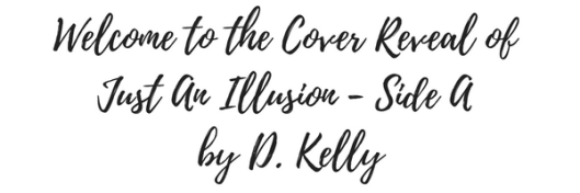welcome-to-the-cover-reveal-of-just-an-illusiona-side-a-by-d-kelly