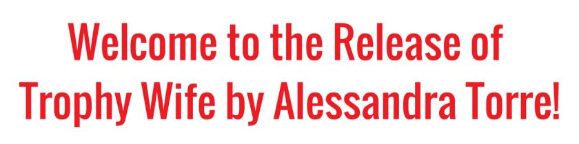 Trophy Wife by Alessandra Torre - release