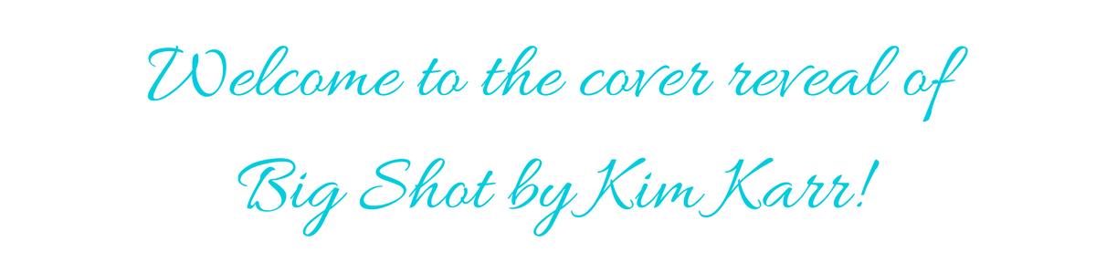 [Cover Reveal] BIG SHOT by Kim Karr @authorkimkarr @TheNextStepPR
