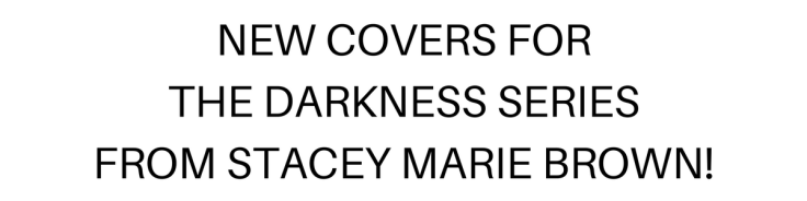 Darkness Series - New Covers