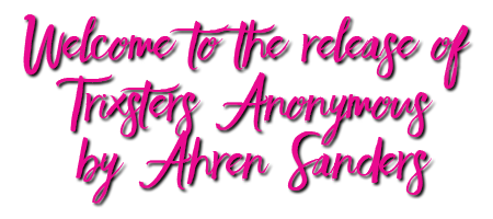 Welcome to the release of Trixsters Anonymous by Ahren Sanders