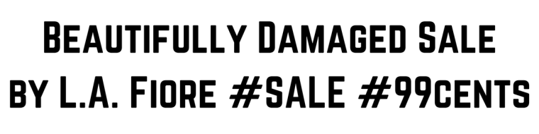 Beautifully Damaged Sale by L.A. Fiore #SALE #99cents(1)