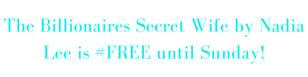 The Billionaires Secret Wife by Nadia Lee is #FREE!