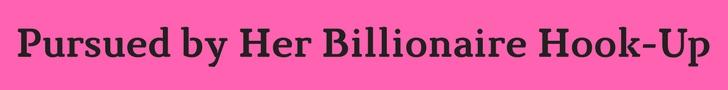 Pursued bu Her Billionaire Hook-Up1