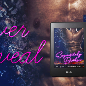 COVER REVEAL: Exquisitely Broken by M. Jay Granberry