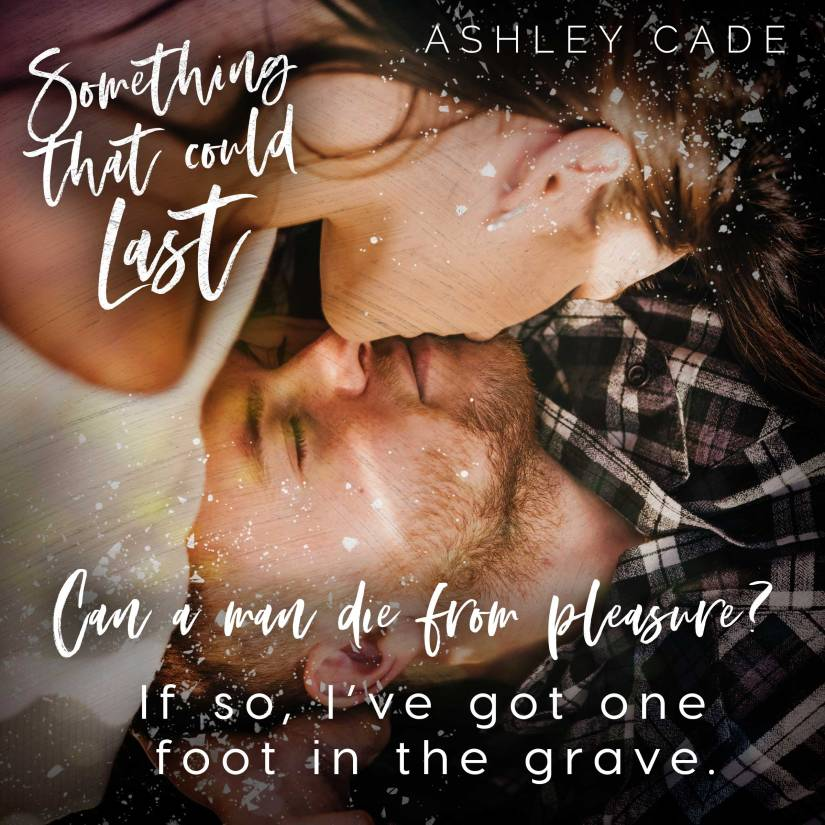 Release Day (May 6) Something That Could Last Teaser Ashley Cade