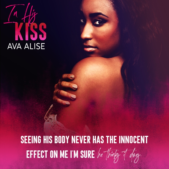 May 4 RELEASE DAY In His Kiss Ava Alise TEASER